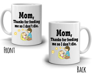 Funny Mothers Birthday Gifts Mug Mom Thanks For Feeding Me So I Don't Die Coffee Cup, Printed on Both Sides! - Stir Crazy Gifts