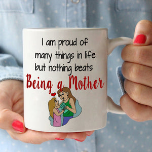 Inspirational Mothers Day and Moms Birthday Gift Mug Proud Being a Mother, Printed on Sides!