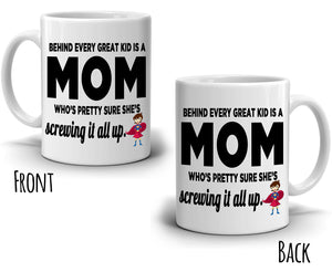 Funny Super Moms Gifts Mug Behind Every Great Kid is A Mom Who's Pretty Sure She's Screwing It All Up, Printed on Both Sides! - Stir Crazy Gifts