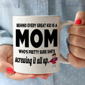 Funny Super Moms Gifts Mug Behind Every Great Kid is A Mom Who's Pretty Sure She's Screwing It All Up, Printed on Both Sides!
