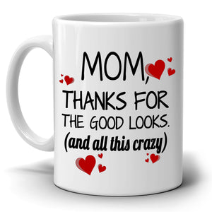 Mom Thanks for The Good Looks And All This Crazy Gift Mug from Daughter, Printed on Both Sides! - Stir Crazy Gifts