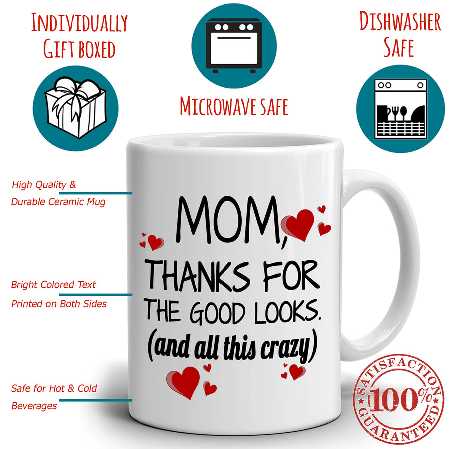 Mom Thanks for The Good Looks And All This Crazy Gift Mug from Daughter, Printed on Both Sides!