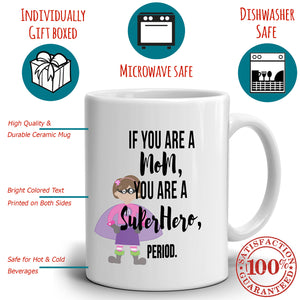 Humorous Supermom Gift Mug If You Are A Mom You Are Superhero Period, Printed on Both Sides! - Stir Crazy Gifts