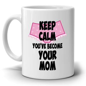 Keep Calm You've Become Your Mom First Mothers Day Gift Mug, Printed on Both Sides! - Stir Crazy Gifts