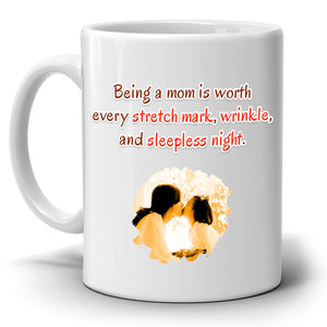 Inspirational Mothers Day Gifts for Mama Mug Being A Mom Is Worth Every Stretch Mark Wrinkle And Sleepless Night, Printed on Both Sides! - Stir Crazy Gifts