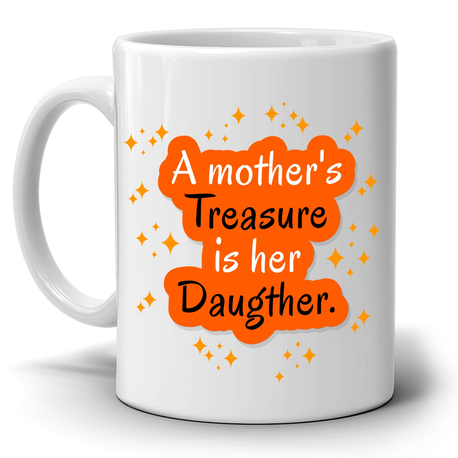 Inspirational Moms Birthday Gifts Mug A Mothers Treasure Is Her Daughter Printed On Both Sides