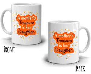 Inspirational Moms Birthday Gifts Mug A Mothers Treasure Is Her Daughter, Printed on Both Sides!