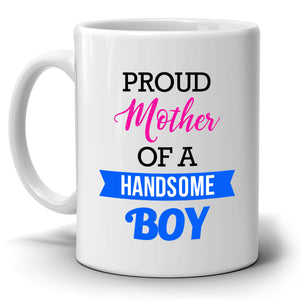 Mothers Day Present Gifts Mug Proud Mother Of A Handsome Boy Coffee Cup, Printed on Both Sides! - Stir Crazy Gifts