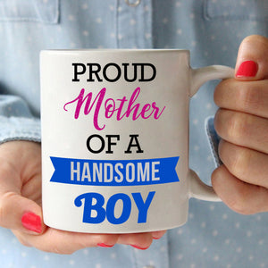 Mothers Day Present Gifts Mug Proud Mother Of A Handsome Boy Coffee Cup, Printed on Both Sides!