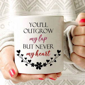 Birthday Present For Mom Gift Mug You'll Outgrow My Lap But Never My Heart, Printed on Both Sides! - Stir Crazy Gifts