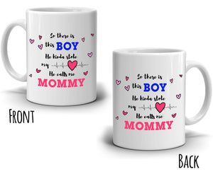 Sons Birthday Gifts for Moms Mug So There is A Boy He Kinda Stole My Heart He Calls Me Mommy, Printed on Both Sides!