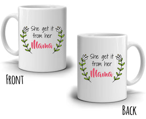 Cute Mother and Daughter Birthday Gift Mug She Get It From Her Mama Coffee Cup, Printed on Both Sides!