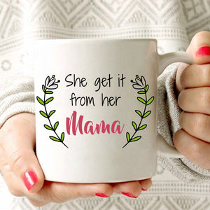 Cute Mother and Daughter Birthday Gift Mug She Get It From Her Mama Coffee Cup, Printed on Both Sides! - Stir Crazy Gifts