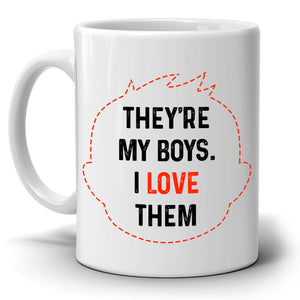 Mothers Love Gift Mug for Sons They're My Boys I Love Them Coffee Cup, Printed on Both Sides!