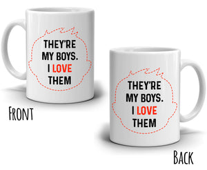 Mothers Love Gift Mug for Sons They're My Boys I Love Them Coffee Cup, Printed on Both Sides! - Stir Crazy Gifts