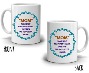 Mother Daughters Gifts Mug Mom Was Not My First Name But It's My Favorite Name, Printed on Both Sides!