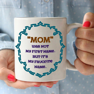 Mother Daughters Gifts Mug Mom Was Not My First Name But It's My Favorite Name, Printed on Both Sides! - Stir Crazy Gifts