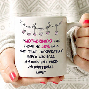 Motherhood Has Shown Me Love In A Way Coffee Mug, Printed on Both Sides! - Stir Crazy Gifts