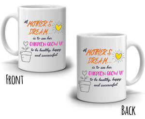 Inspirational Moms Gift Mug A Mothers Dream For Her Children To Grow Up, Printed on Both Sides!