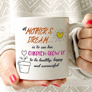 Inspirational Moms Gift Mug A Mothers Dream For Her Children To Grow Up, Printed on Both Sides! - Stir Crazy Gifts