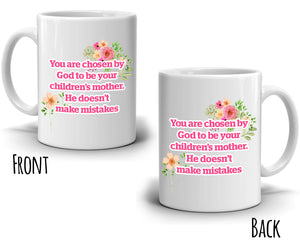 Inspirational Mothers Day Gift Mug You Are Chosen By God To Be Your Children's Mother. He Doesn't Make Mistakes, Printed on Both Sides!