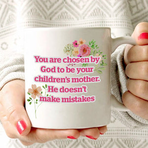 Inspirational Mothers Day Gift Mug You Are Chosen By God To Be Your Children's Mother. He Doesn't Make Mistakes, Printed on Both Sides! - Stir Crazy Gifts