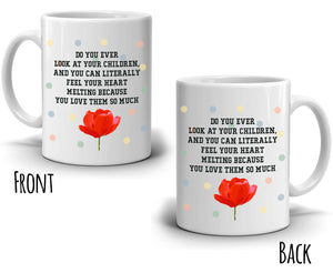 Do You Ever Look At Your Children And Feel Your Heart Melting Coffee Mug, Printed on Both Sides!