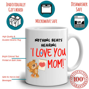 Nothing Beats Hearing I Love You Mom Gift Mug Perfect Mothers Day and Birthday Coffee Cup, Printed on Both Sides!