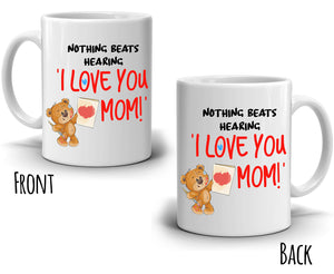 Nothing Beats Hearing I Love You Mom Gift Mug Perfect Mothers Day and Birthday Coffee Cup, Printed on Both Sides! - Stir Crazy Gifts