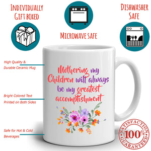 Inspirational Mothers Day Gifts for Mom Mug Mothering My Children Will Always Be My Greatest Accomplishment, Printed on Both Sides!