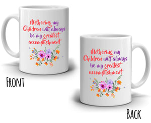 Inspirational Mothers Day Gifts for Mom Mug Mothering My Children Will Always Be My Greatest Accomplishment, Printed on Both Sides! - Stir Crazy Gifts