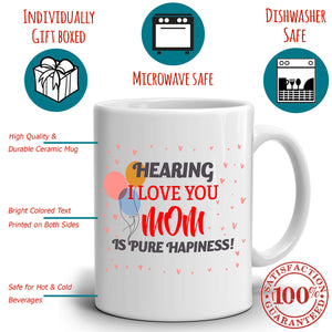 Mothers Day and Birthday Thank You Gifts for Moms Mug Hearing I Love You Mom Is Pure Happiness, Printed on Both Sides! - Stir Crazy Gifts