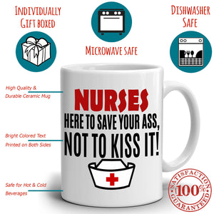 Funny Nursing Gifts Coffee Mug Nurses Here to Save Your Ass Not To Kiss It, Printed on Both Sides! - Stir Crazy Gifts