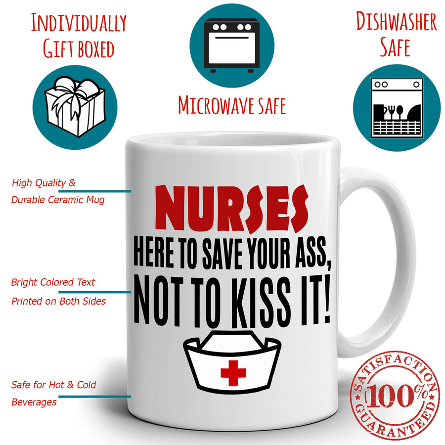 Funny Nursing Gifts Coffee Mug Nurses Here to Save Your Ass Not To Kiss It, Printed on Both Sides!