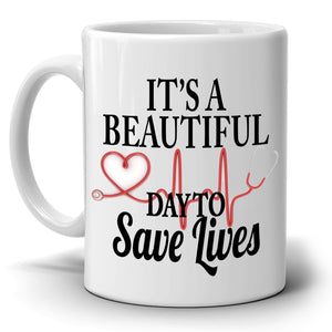 Inspirational Doctors and Nurse Gifts Coffee Mug It's A Beautiful Day To Save Lives, Printed on Both Sides!