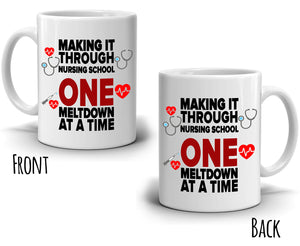 Funny Nurse Gifts Coffee Mug Making It Through Nursing School One Meltdown At A Time, Printed on Both Sides! - Stir Crazy Gifts
