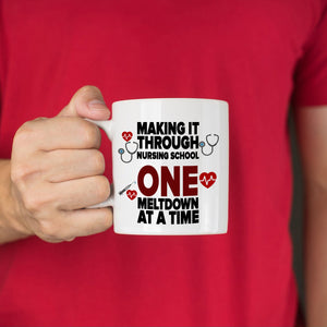 Funny Nurse Gifts Coffee Mug Making It Through Nursing School One Meltdown At A Time, Printed on Both Sides!