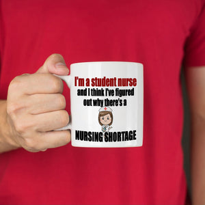 Funny Nurses Gifts Mug I'm a Student Nurse And I Think I've Figured Out Why There's A Nursing Shortage, Printed on Both Sides!