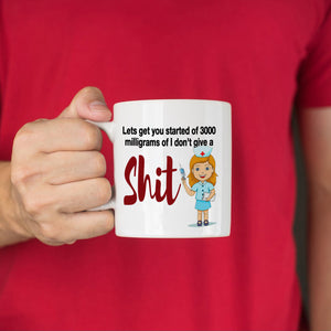 Funny Cute Nurses Gifts Mug Lets Get You Started Of 3000ml Of I Don't Give A Shit, Printed on Both Sides! - Stir Crazy Gifts