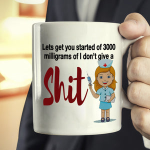 Funny Cute Nurses Gifts Mug Lets Get You Started Of 3000ml Of I Don't Give A Shit, Printed on Both Sides!