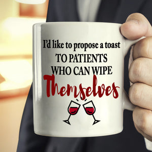 Funny Sarcastic Gifts for Nurses Coffee Mug I'd Like To Propose a Toast To Patients, Printed on Both Sides! - Stir Crazy Gifts