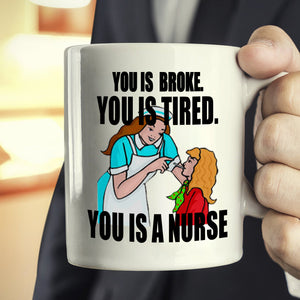 Funny Registered Nursing Gifts for Nurses Coffee Mug You is Broke You is Tired You is A Nurse, Printed on Both Sides! - Stir Crazy Gifts