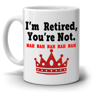 Funny Retirement Gifts for Men and Women Coffee Mug I'm Retired You're Not Gift Cup, Printed on Both Sides!
