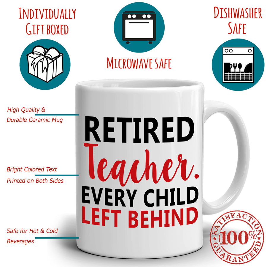 Teachers Retirement Gifts Mug Party Supplies Retired Teacher Every Child Left Behind Coffee Cup, Printed on Both Sides!