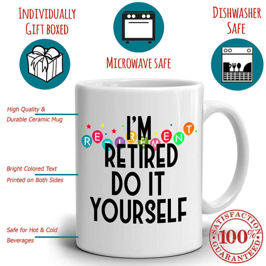 Humorous Retirement Gag Party Supplies Gifts Mug for Men and Women I'm Retired Do it Yourself Coffee Cup, Printed on Both Sides!