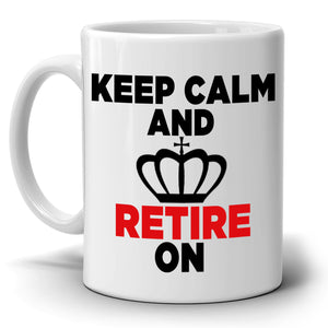 Funny Retirement Gag Gift Party Decoration Supplies Keep Calm and Retire On Coffee Cup, Printed on Both Sides!