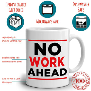 Humorous Retirement Gag Gift Mug for Coworkers No Work Ahead Coffee Cup, Printed on Both Sides! - Stir Crazy Gifts