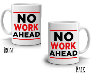 Humorous Retirement Gag Gift Mug for Coworkers No Work Ahead Coffee Cup, Printed on Both Sides!
