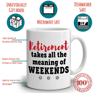 Humorous Retired Gag Gift Mug for Men and Women Retirement Takes All The Meaning of Weekends Coffee Cup, Printed on Both Sides! - Stir Crazy Gifts