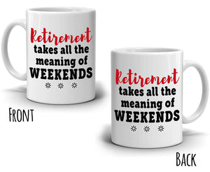 Humorous Retired Gag Gift Mug for Men and Women Retirement Takes All The Meaning of Weekends Coffee Cup, Printed on Both Sides!